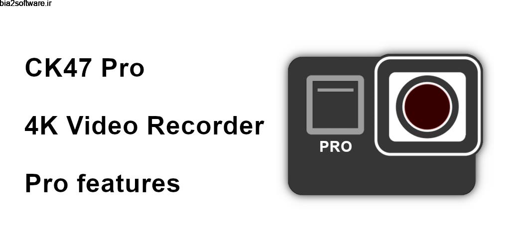 CK47 Pro video recorder [4K] 2021.12 دوربین حرفه ای فیلمبرداری اندروید